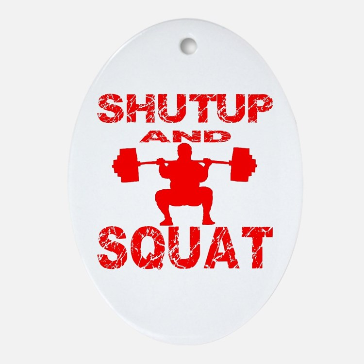 Shut Up And Squat Ornament (Oval)