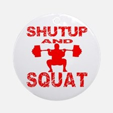 Shut Up And Squat Ornament (Round)