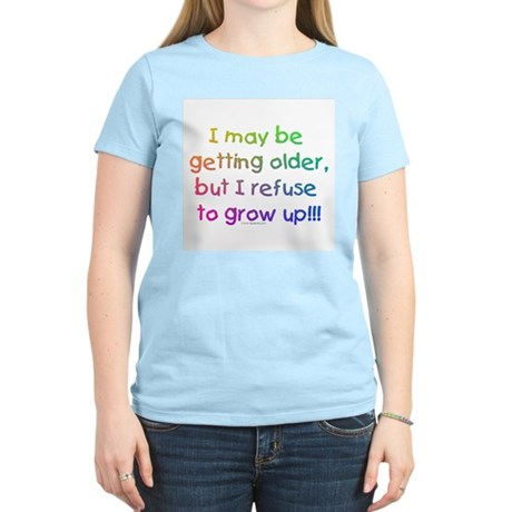 I Refuse To Grow Up :: Women's Pink T-Shirt