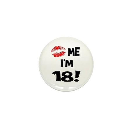 Kiss Me I'm 18 Mini Button