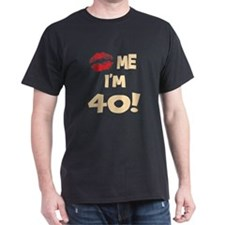 Kiss Me I'm 40 Black T-Shirt