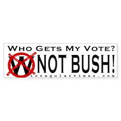 Not Bush Bumper Bumper Sticker