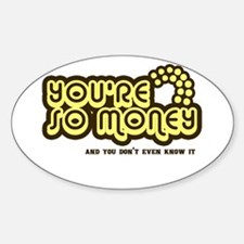 You're Money Baby Oval Decal