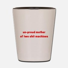 Unproud Mother Of Two Shit Ma Shot Glass