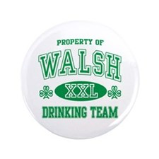 "Walsh Irish Drinking Team 3.5"" Button"