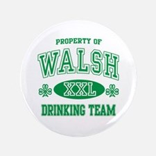 """Walsh Irish Drinking Team 3.5"""" Button"""