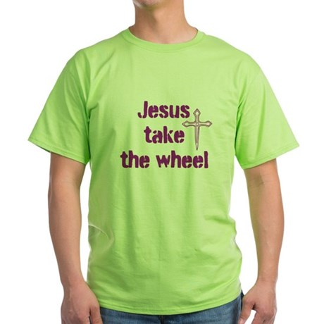 Jesus Take the Wheel Green T-Shirt