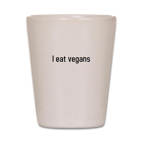 I eat vegans Shot Glass