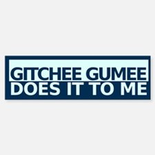 Gitchee Gumee Does It To Me Bumper Bumper Bumper Sticker