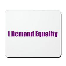 I Demand Equality Mousepad