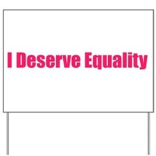I Deserve Equality Yard Sign