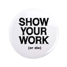 """Show Your Work 3.5"""" Button"""