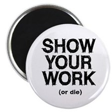 "Show Your Work 2.25"" Magnet (10 pack)"