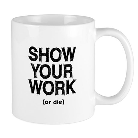http://i3.cpcache.com/product/611682854/show_your_work_mug.jpg