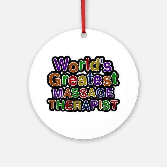 World's Greatest MASSAGE THERAPIST Round Ornament