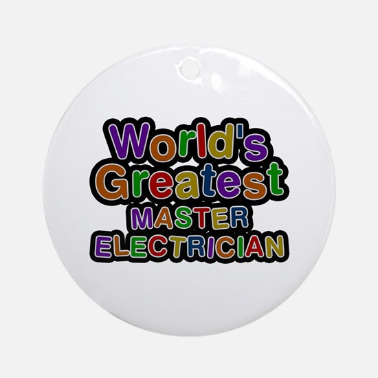 World's Greatest MASTER ELECTRICIAN Round Ornament