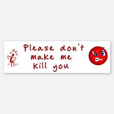 Don't Make Me Kill You Bumper Bumper Bumper Sticker