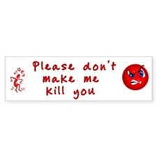 Don't Make Me Kill You Bumper Bumper Sticker
