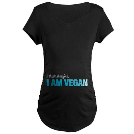 I Think, Therefore, I am Vegan Maternity Dark T-Sh