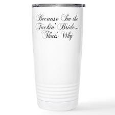 I'm the Fuckin' Bride Travel Mug