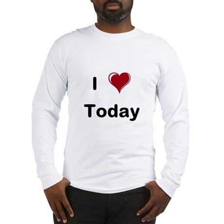 I <3 Today Long Sleeve T-Shirt
