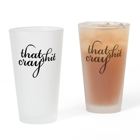 That Shit Cray Drinking Glass