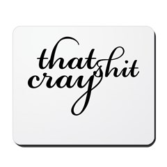 That Shit Cray Mousepad