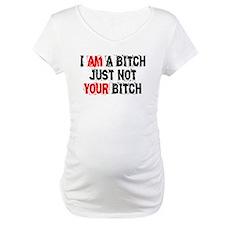 I Am A Bitch Shirt
