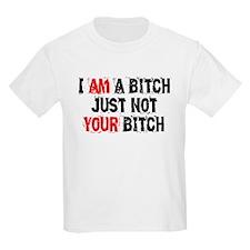 I Am A Bitch T-Shirt