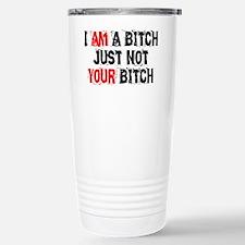 I Am A Bitch Travel Mug