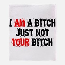I Am A Bitch Throw Blanket