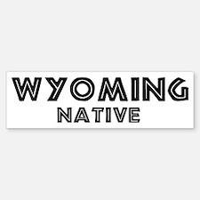 Wyoming Native Bumper Bumper Bumper Sticker