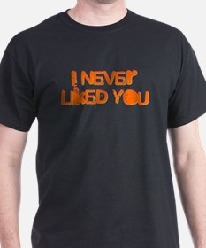 I Never Liked You T-Shirt