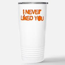 I Never Liked You Stainless Steel Travel Mug