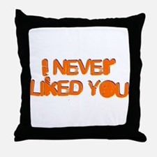 I Never Liked You Throw Pillow