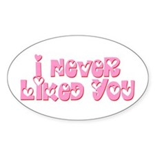 I Never Liked You Decal