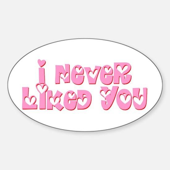 I Never Liked You Sticker (Oval)