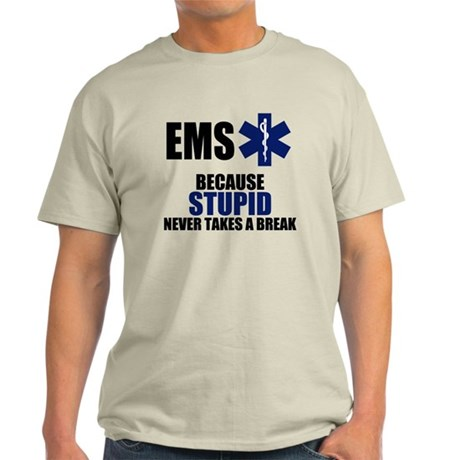 Stupid Never Takes A Break Light T-Shirt