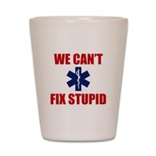 We Can't Fix Stupid Shot Glass