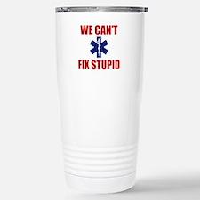 We Can't Fix Stupid Travel Mug