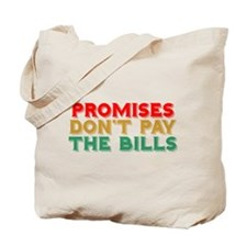 Promises Don't Pay The Bills Tote Bag