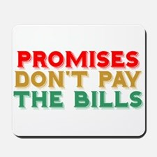 Promises Don't Pay The Bills Mousepad