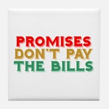 Promises Don't Pay The Bills Tile Coaster