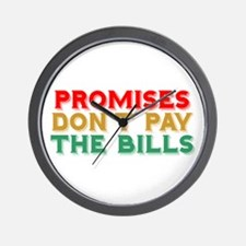Promises Don't Pay The Bills Wall Clock