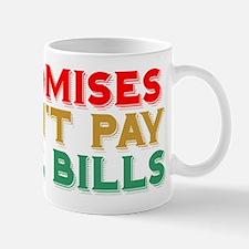 Promises Don't Pay The Bills Mug