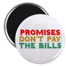 Promises Don't Pay The Bills Magnet