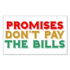 Promises Don't Pay The Bills Decal