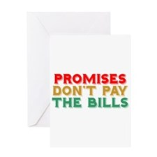 Promises Don't Pay The Bills Greeting Card