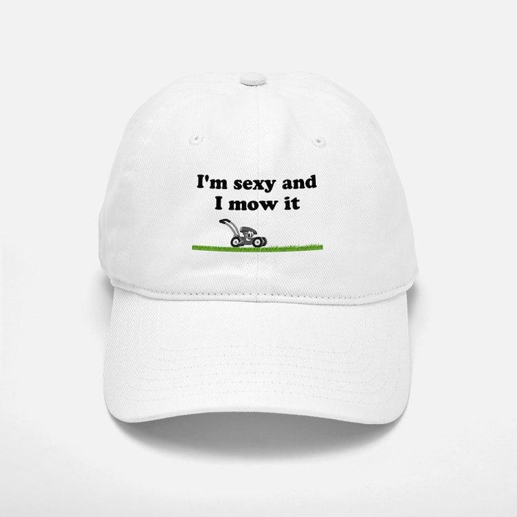 sexy and i mow it Baseball Baseball Cap
