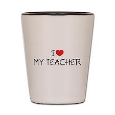 I Love My Teacher Shot Glass